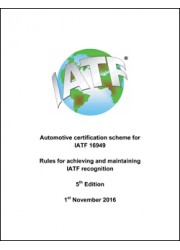 Automotive Certification Scheme for IATF 16949, Rules for Achieving and Maintaining IATF Recognition, 5th Edition, 1 November  2016
