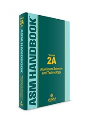 ASM Handbook Volume 2A: Aluminum Science and Technology