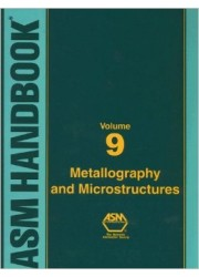 ASM Handbook Volume 09: Metallography and Microstructures