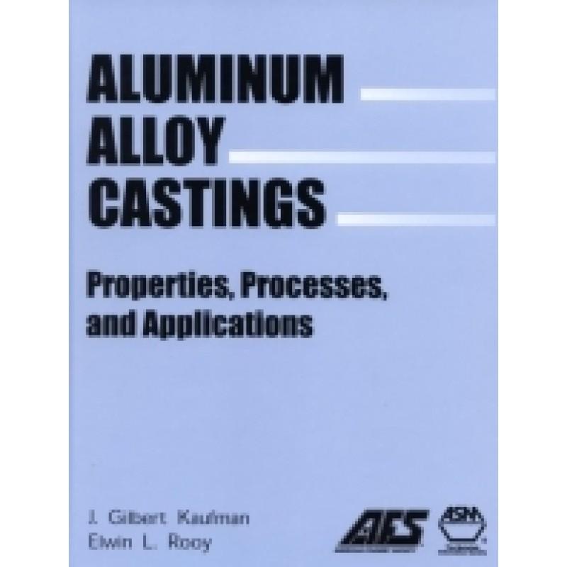 Aluminum Alloy Castings : Properties, Processes, and