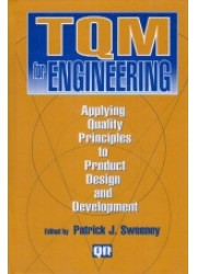 TQM for Engineering : Applying Quality Principles to Product Design and Development