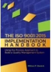 The ISO 9001:2015 Implementation Handbook : Using the Process Approach to Build a Quality Management System