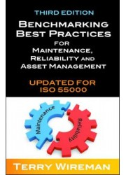 Benchmarking Best Practices for Maintenance:  Reliability and Asset Management Updated for ISO 55000