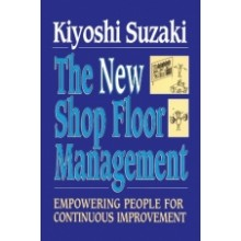 The New Shop Floor Management : Empowering People for Continuous Improvement