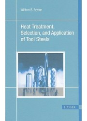 Heat Treatment, Selection, and Application of Tool Steels, 2nd Edition