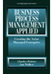 Business Process Management Applied : Creating the Value Managed Enterprise