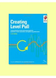 Creating Level Pull A Lean Production - System improving guide for production-control, operations, and engineering professionals