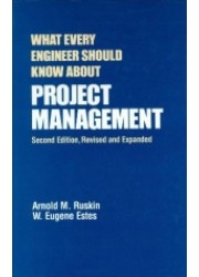 What Every Engineer Should Know about Project Management : 2nd Edition, Revised and Expanded