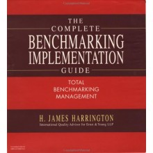The Complete Benchmarking Implementation Guide: Total Benchmarking Management