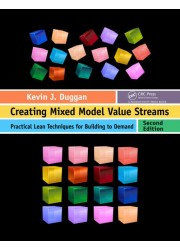 Creating Mixed Model Value Streams: Practical Lean Techniques for Building to Demand, Second Edition