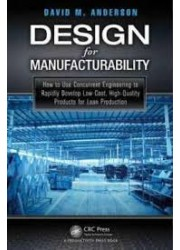 Design for Manufacturability : How to Use Concurrent Engineering to Rapidly Develop Low-Cost, High-Quality Products for Lean Production