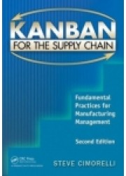 Kanban for the Supply Chain: Fundamental Practices for Manufacturing Management, 2nd Edtion