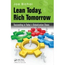 Lean Today, Rich Tomorrow : Succeeding in Todays Globalization Chaos