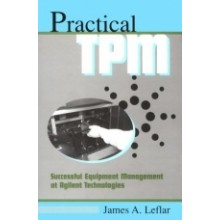 Practical TPM : Successful Equipment Management at Agilent Technologies