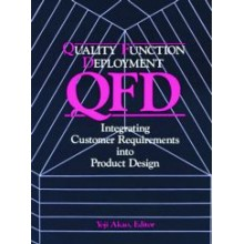 Quality Function Deployment : Integrating Customer Requirements into Product Design
