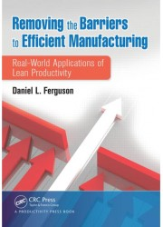 Removing the Barriers to Efficient Manufacturing: Real-World Applications of Lean Productivity