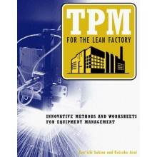 TPM for the Lean Factory: Innovative Methods and Worksheets for Equipment Management