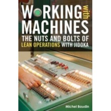 Working with Machines : The Nuts and Bolts of Lean Operations with Jidoka
