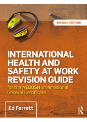International Health and Safety at Work Revision Guide for the NEBOSH International General Certificate in Occupational Health and Safety
