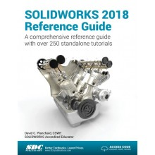 SOLIDWORKS 2018 Reference Guide A comprehensive reference guide with over 250 standalone tutorials
