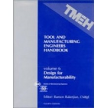 Tool and Manufacturing Engineers Handbook Volume 6: Design for Manufacturability