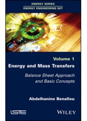 Energy and Mass Transfers: Balance Sheet Approach and Basic Concepts, Volume 1: 2018